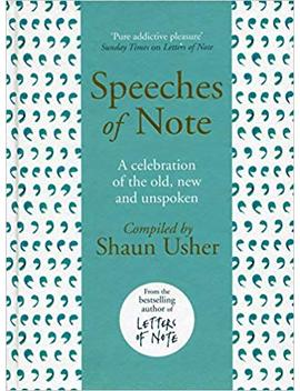 Speeches Of Note: A Celebration Of The Old, New And Unspoken by Shaun Usher
