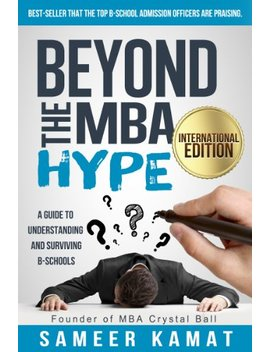 Beyond The Mba Hype: A Guide To Understanding And Surviving B Schools: International Edition by Sameer Kamat