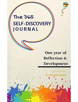 The 365 Self Discovery Journal: One Year Of Reflection, Development & Happiness (Journal To Write In For Women And Men) by 21 Exercises