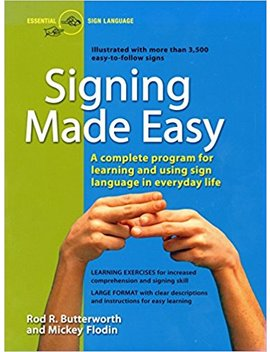 Signing Made Easy (A Complete Program For Learning Sign Language.  Includes Sentence Drills And Exercises For Increased Comprehension And Signing Skill) by Rod R. Butterworth