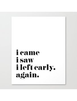 I Came I Saw I Left Early Canvas Print by