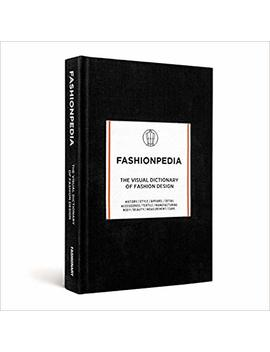 Fashionpedia: The Visual Dictionary Of Fashion Design by Amazon