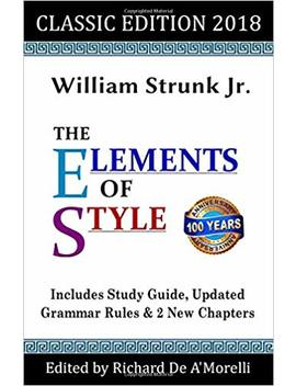 The Elements Of Style: Classic Edition (2018): With Editor's Notes, New Chapters & Study Guide by Richard De A'morelli