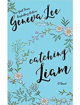 Catching Liam by Geneva Lee