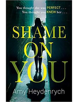 Shame On You: The Addictive Psychological Thriller That Will Make You Question Everything You Read Online by Amy Heydenrych