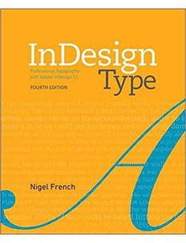 In Design Type: Professional Typography With Adobe In Design (4th Edition) by Nigel French