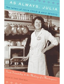 As Always, Julia: The Letters Of Julia Child And Avis De Voto by Joan Reardon