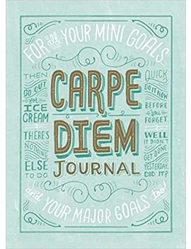 Carpe Diem Journal by Mary Kate Mc Devitt