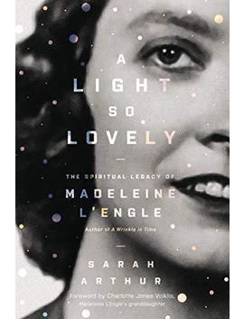 A Light So Lovely: The Spiritual Legacy Of Madeleine L'engle, Author Of A Wrinkl by Ebay Seller