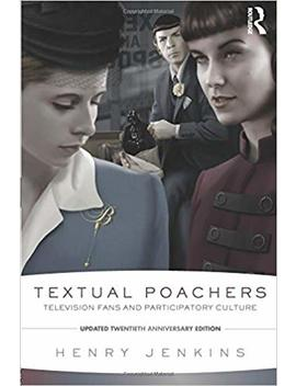 Textual Poachers: Television Fans And Participatory Culture by Henry Jenkins