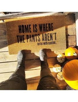 Home Is Where The Pants Aren't Doormat,Funny Doormat, Affirmation Doormat,New Home Gift, Christmas Gift, Housewarming Gift,Client Gift by Etsy