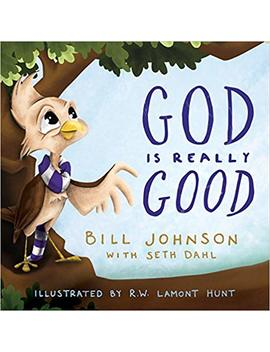 God Is Really Good by Bill Johnson