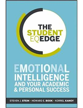 The Student Eq Edge: Emotional Intelligence And Your Academic And Personal Success by Howard E. Book