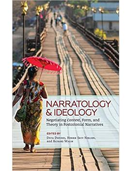 Narratology And Ideology: Negotiating Context, Form, And Theory In Postcolonial Narratives (Theory Interpretation Narrativ) by Divya Dwivedi
