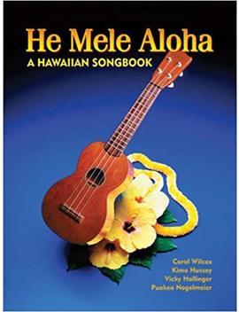 He Mele Aloha: A Hawaiian Songbook by Carol Wilcox