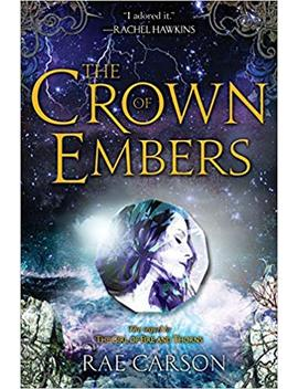The Crown Of Embers (Girl Of Fire And Thorns) by Rae Carson