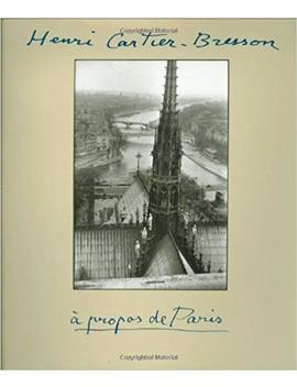 Henri Cartier Bresson: A Propos De Paris by Henri Cartier Bresson