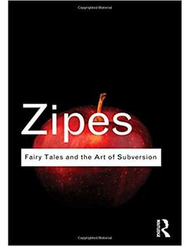 Fairy Tales And The Art Of Subversion (Routledge Classics) by Jack Zipes