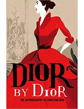 Dior By Dior: The Autobiography Of Christian Dior (V&A Fashion Perspectives) by Christian Dior