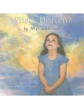 What's Heaven? by Maria Shriver