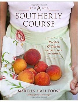 A Southerly Course: Recipes And Stories From Close To Home by Martha Hall Foose