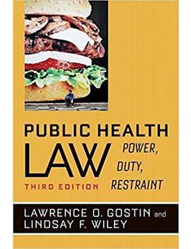 Public Health Law: Power, Duty, Restraint By Lawrence O. Gostin (2016 02 02) by Amazon