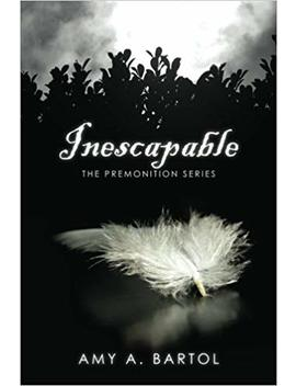 Inescapable: The Premonition Series by Mrs. Amy A Bartol