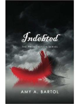 Indebted: The Premonition Series by Amy A. Bartol