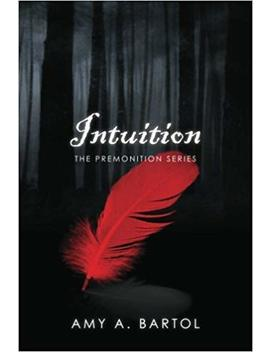 Intuition: The Premonition Series by Amy A. Bartol