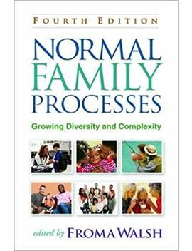 Normal Family Processes, Fourth Edition: Growing Diversity And Complexity by Froma Walsh