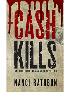 Cash Kills (Angelina Bonaparte Mysteries Book 2) by Nanci Rathbun