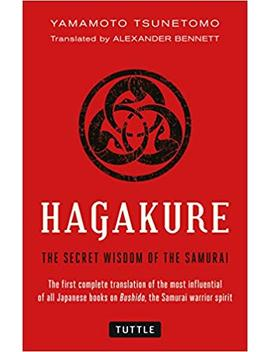 Hagakure: The Secret Wisdom Of The Samurai by Alexander Bennett
