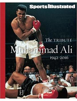 Sports Illustrated Muhammad Ali 1942 2016: The Tribute by The Editors Of Sports Illustrated