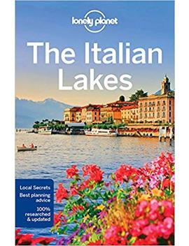 Lonely Planet The Italian Lakes (Travel Guide) by Lonely Planet