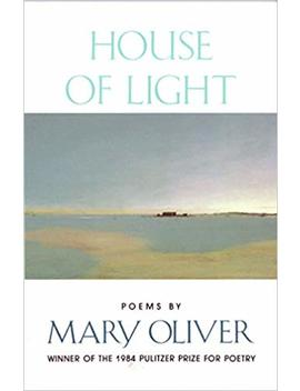 House Of Light by Mary Oliver