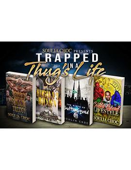 Trapped In A Thug's Life by Soulja Choc