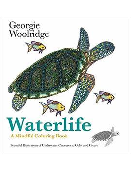 Waterlife: A Mindful Coloring Book by Georgie Woolridge