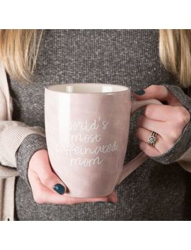 Worlds Most Caffeinated Mom 20oz Mug by Pier1 Imports