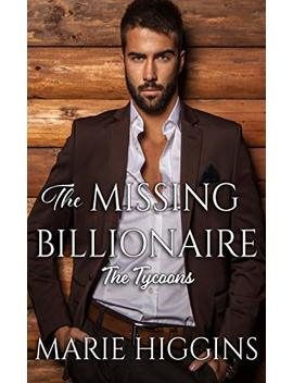 The Missing Billionaire: Billionaire's Clean Romance (The Tycoons Book 2) by Marie Higgins