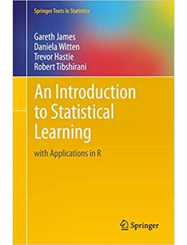 An Introduction To Statistical Learning: With Applications In R (Springer Texts In Statistics Book 103) by Gareth James