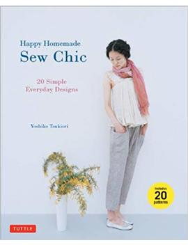Happy Homemade: Sew Chic: 20 Simple Everyday Designs by Yoshiko Tsukiori