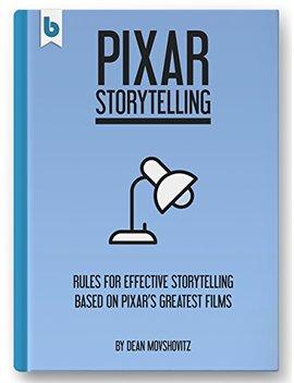 Pixar Storytelling: Rules For Effective Storytelling Based On Pixar's Greatest Films by Dean Movshovitz