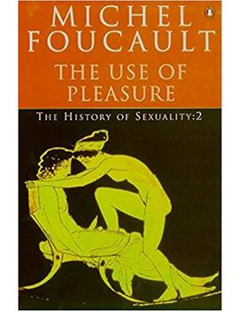 The History Of Sexuality: The Use Of Pleasure: The Use Of Pleasure V. 2 (Penguin History) by Michel Foucault