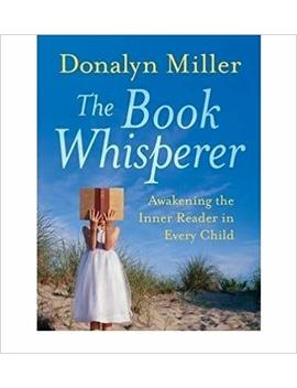 [ { { The Book Whisperer: Awakening The Inner Reader In Every Child } } ] By Miller, Donalyn( Author ) On Mar 01 2009 [ Paperback ] by Donalyn Miller