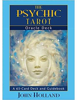 The Psychic Tarot Oracle Cards: A 65 Card Deck, Plus Booklet! by John Holland