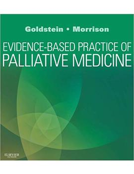 Evidence Based Practice Of Palliative Medicine: Expert Consult: Online And Print by Nathan E Goldstein