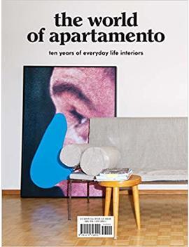 The World Of Apartamento: Ten Years Of Everyday Life Interiors by Omar Sosa