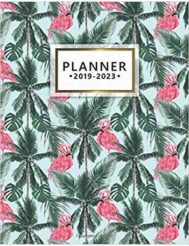 2019 2023 Planner: Pink Flamingo Tropical Five Year Planner With 60 Months Spread View Organizer. Pretty Nifty 5 Year Calendar, Agenda, Journal And Business Schedule Notebook. by Simple Planners