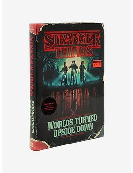 Stranger Things: Worlds Turned Upside Down: The Official Behind The Scenes Companion by Box Lunch