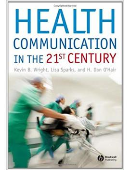 Health Communication In The 21st Century by Kevin B. Wright